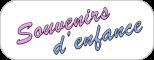SOUVENIRS D'ENFANCE